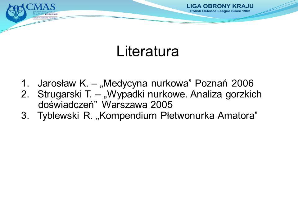 """Literatura 1. Jarosław K. – """"Medycyna nurkowa"""" Poznań 2006 2. Strugarski T. – """"Wypadki nurkowe. Analiza gorzkich doświadczeń"""" Warszawa 2005 3. Tyblews"""