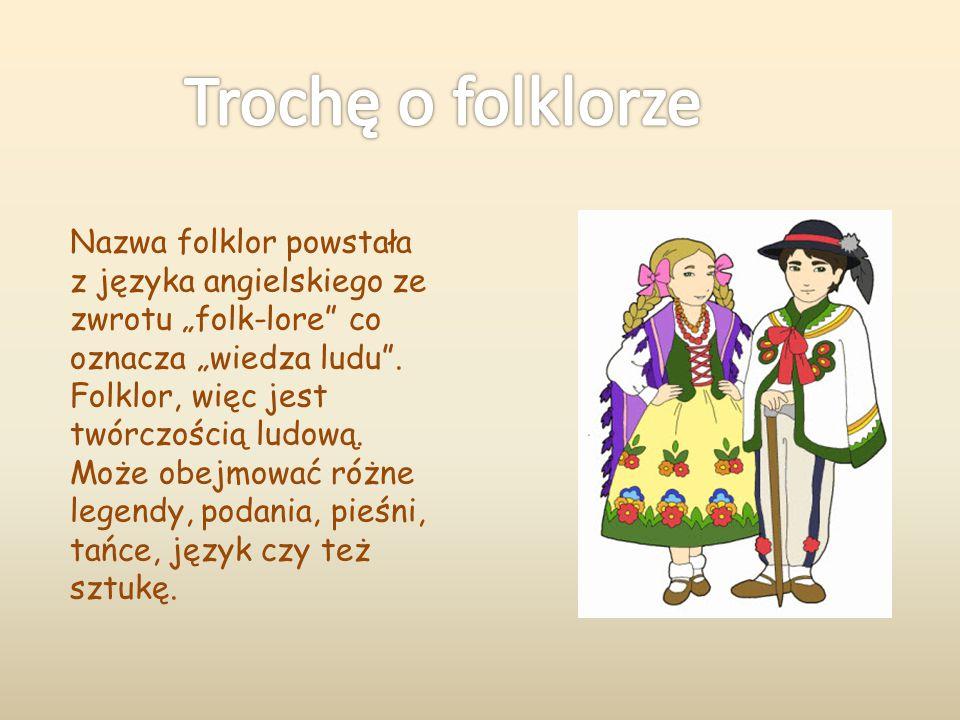 Folklor współczesny – np.subkultury, pogłoski, porzekadła, dowcipy Folklor tradycyjny – np.
