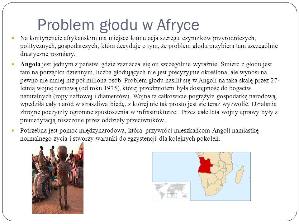 Problem głodu w Afryce Na kontynencie afrykańskim ma miejsce kumulacja szeregu czynników przyrodniczych, politycznych, gospodarczych, która decyduje o