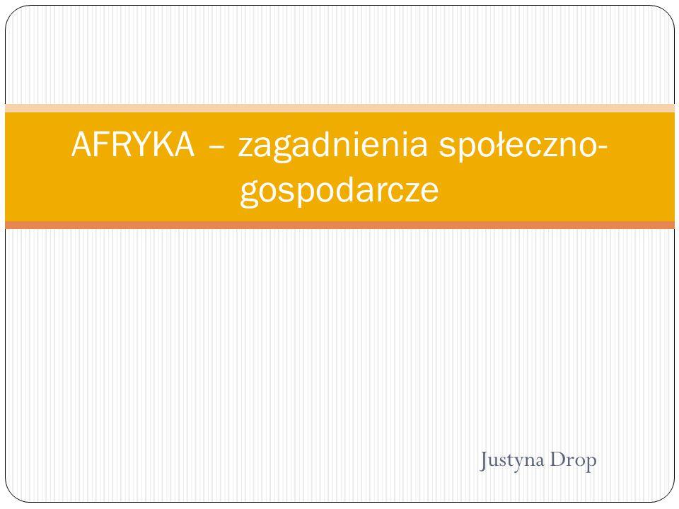 Justyna Drop AFRYKA – zagadnienia społeczno- gospodarcze