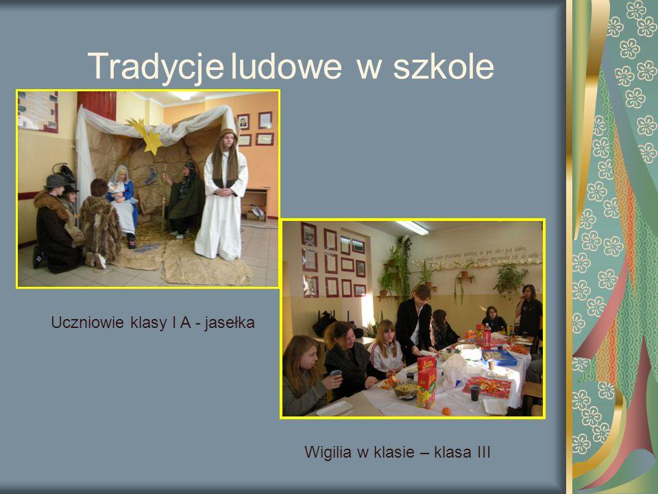 Uczniowie klasy I A - jasełka Wigilia w klasie – klasa III Tradycje ludowe w szkole