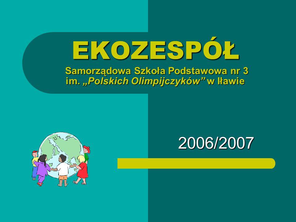 """EKOZESPÓŁ Samorządowa Szkoła Podstawowa nr 3 im. """"Polskich Olimpijczyków w Iławie 2006/2007"""