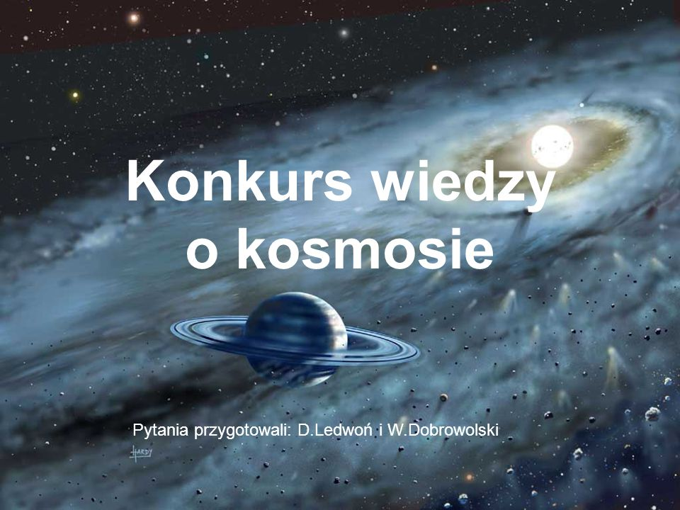 Konkurs wiedzy o kosmosie Pytania przygotowali: D.Ledwoń i W.Dobrowolski