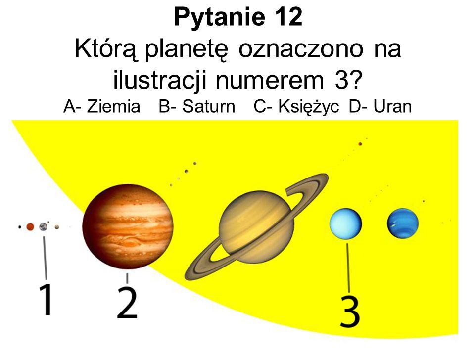 Pytanie 12 Którą planetę oznaczono na ilustracji numerem 3? A- ZiemiaB- SaturnC- KsiężycD- Uran