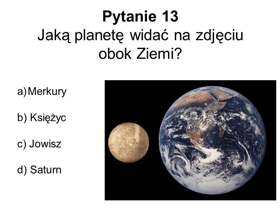 Pytanie 13 Jaką planetę widać na zdjęciu obok Ziemi? a)Merkury b) Księżyc c) Jowisz d) Saturn