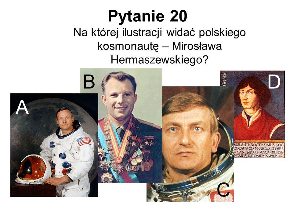 Pytanie 20 Na której ilustracji widać polskiego kosmonautę – Mirosława Hermaszewskiego? A B C D