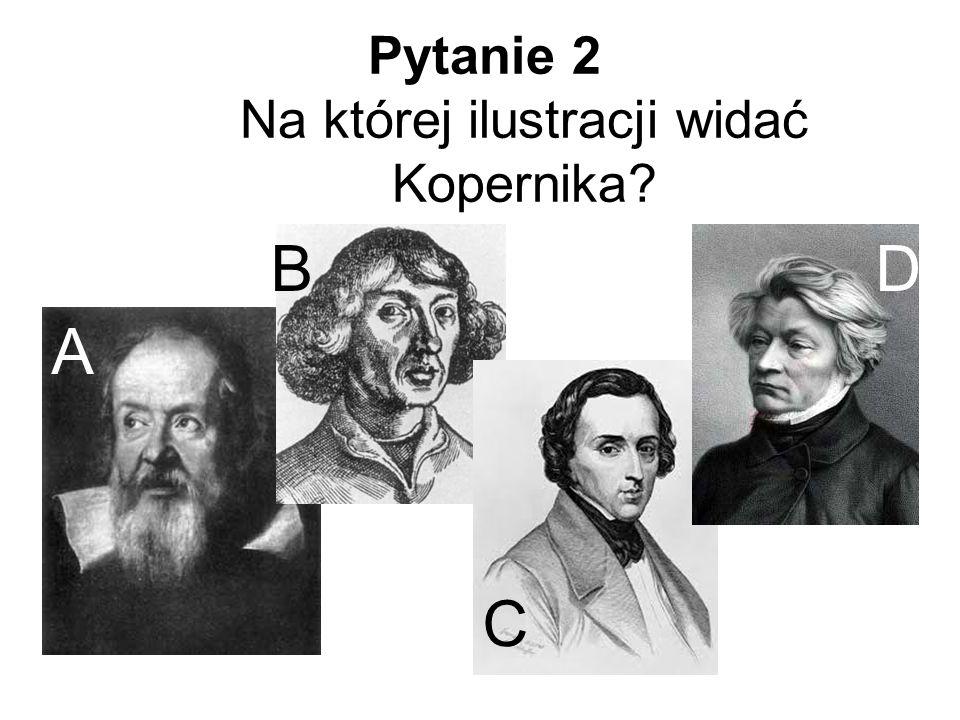 Pytanie 3 Kim był Mikołaj Kopernik.