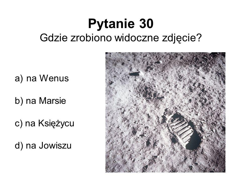 Pytanie 30 Gdzie zrobiono widoczne zdjęcie? a) na Wenus b) na Marsie c) na Księżycu d) na Jowiszu