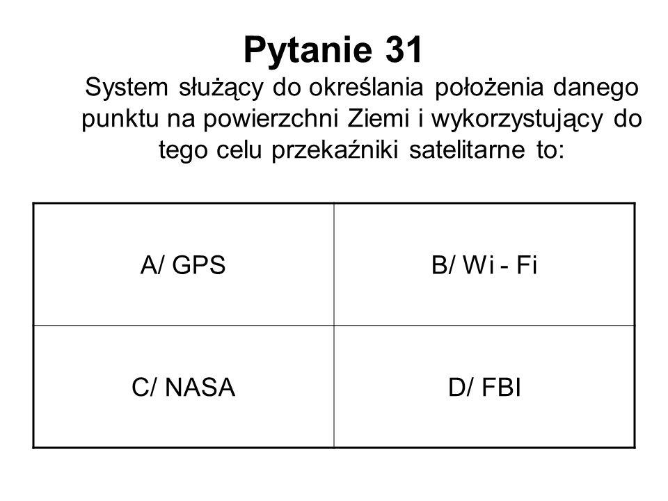 Pytanie 31 System służący do określania położenia danego punktu na powierzchni Ziemi i wykorzystujący do tego celu przekaźniki satelitarne to: A/ GPSB