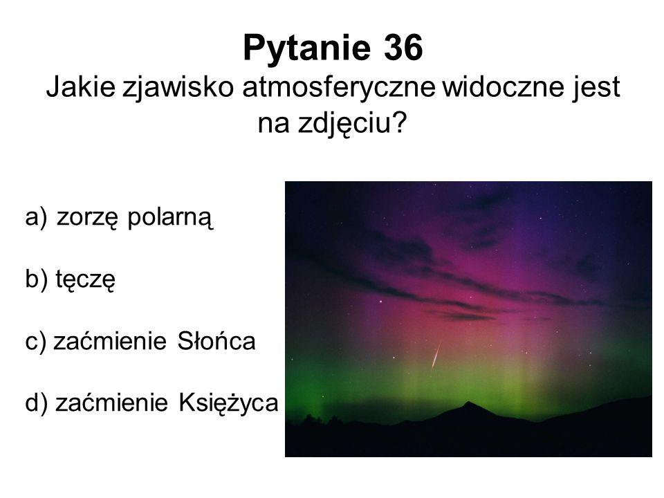 Pytanie 36 Jakie zjawisko atmosferyczne widoczne jest na zdjęciu? a) zorzę polarną b) tęczę c) zaćmienie Słońca d) zaćmienie Księżyca