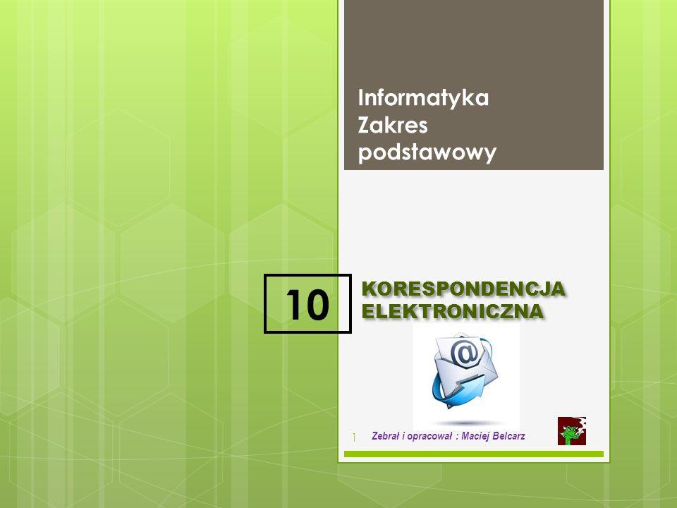 KORESPONDENCJA ELEKTRONICZNA Informatyka Zakres podstawowy 1 Zebrał i opracował : Maciej Belcarz 10
