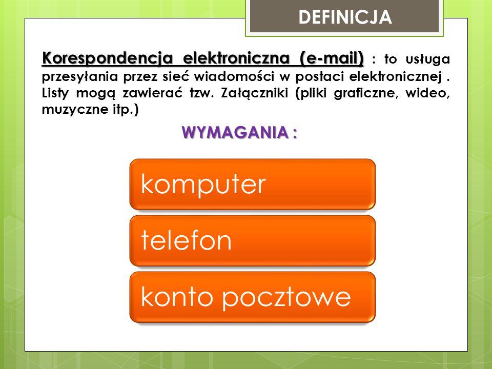 DEFINICJA Korespondencja elektroniczna (e-mail) Korespondencja elektroniczna (e-mail) : to usługa przesyłania przez sieć wiadomości w postaci elektronicznej.