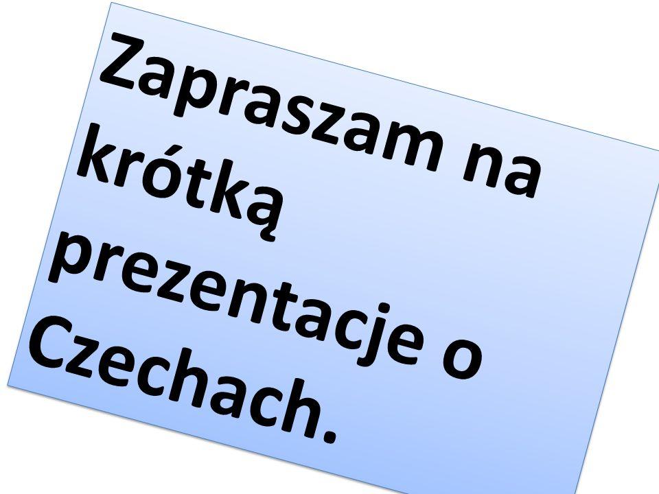 Zapraszam na krótką prezentacje o Czechach.