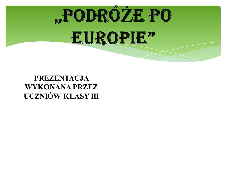 """""""PODRÓ Ż E PO EUROPIE"""" PREZENTACJA WYKONANA PRZEZ UCZNIÓW KLASY III"""