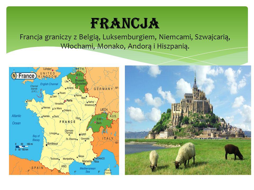 FRANCJA Francja graniczy z Belgią, Luksemburgiem, Niemcami, Szwajcarią, Włochami, Monako, Andorą i Hiszpanią.