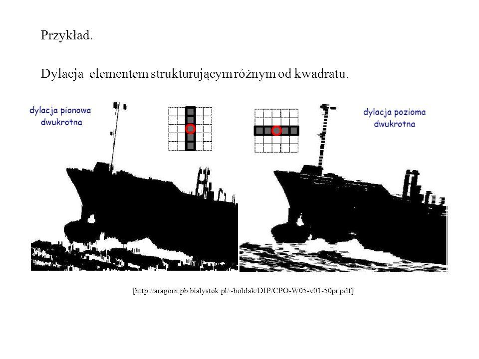 Przykład. Dylacja elementem strukturującym różnym od kwadratu. [http://aragorn.pb.bialystok.pl/~boldak/DIP/CPO-W05-v01-50pr.pdf]