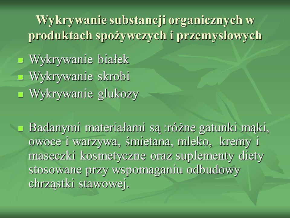 Wykrywanie substancji organicznych w produktach spożywczych i przemysłowych Wykrywanie białek Wykrywanie białek Wykrywanie skrobi Wykrywanie skrobi Wy