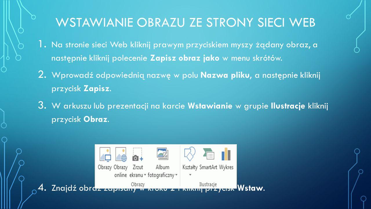 WSTAWIANIE OBRAZU ZE STRONY SIECI WEB 1. Na stronie sieci Web kliknij prawym przyciskiem myszy żądany obraz, a następnie kliknij polecenie Zapisz obra