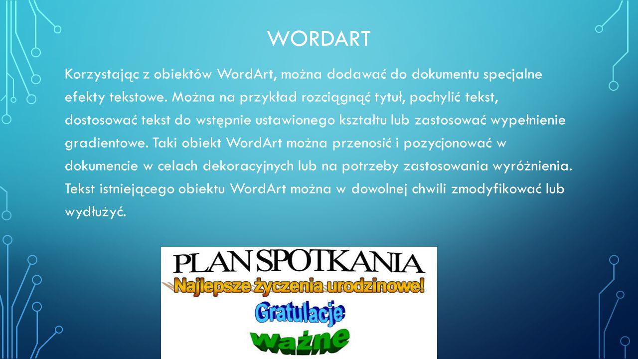 WORDART Korzystając z obiektów WordArt, można dodawać do dokumentu specjalne efekty tekstowe. Można na przykład rozciągnąć tytuł, pochylić tekst, dost