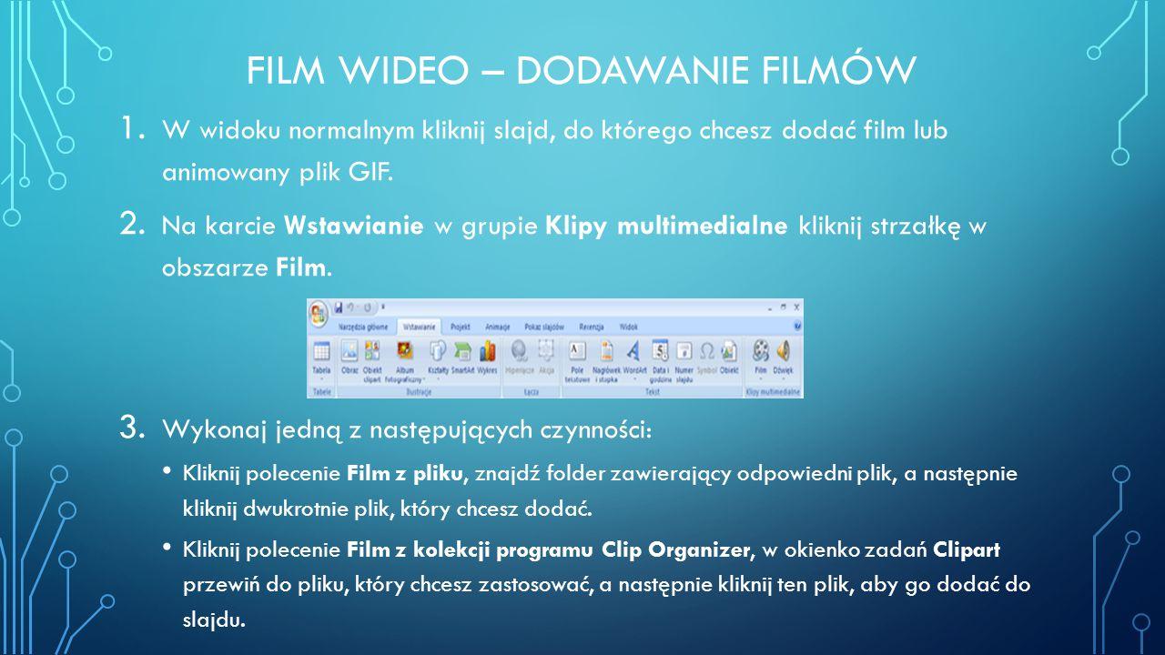 FILM WIDEO – DODAWANIE FILMÓW 1. W widoku normalnym kliknij slajd, do którego chcesz dodać film lub animowany plik GIF. 2. Na karcie Wstawianie w grup