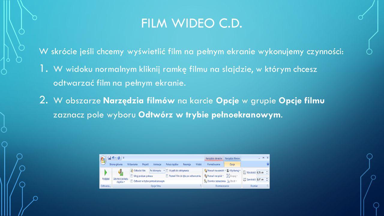 FILM WIDEO C.D. W skrócie jeśli chcemy wyświetlić film na pełnym ekranie wykonujemy czynności: 1. W widoku normalnym kliknij ramkę filmu na slajdzie,