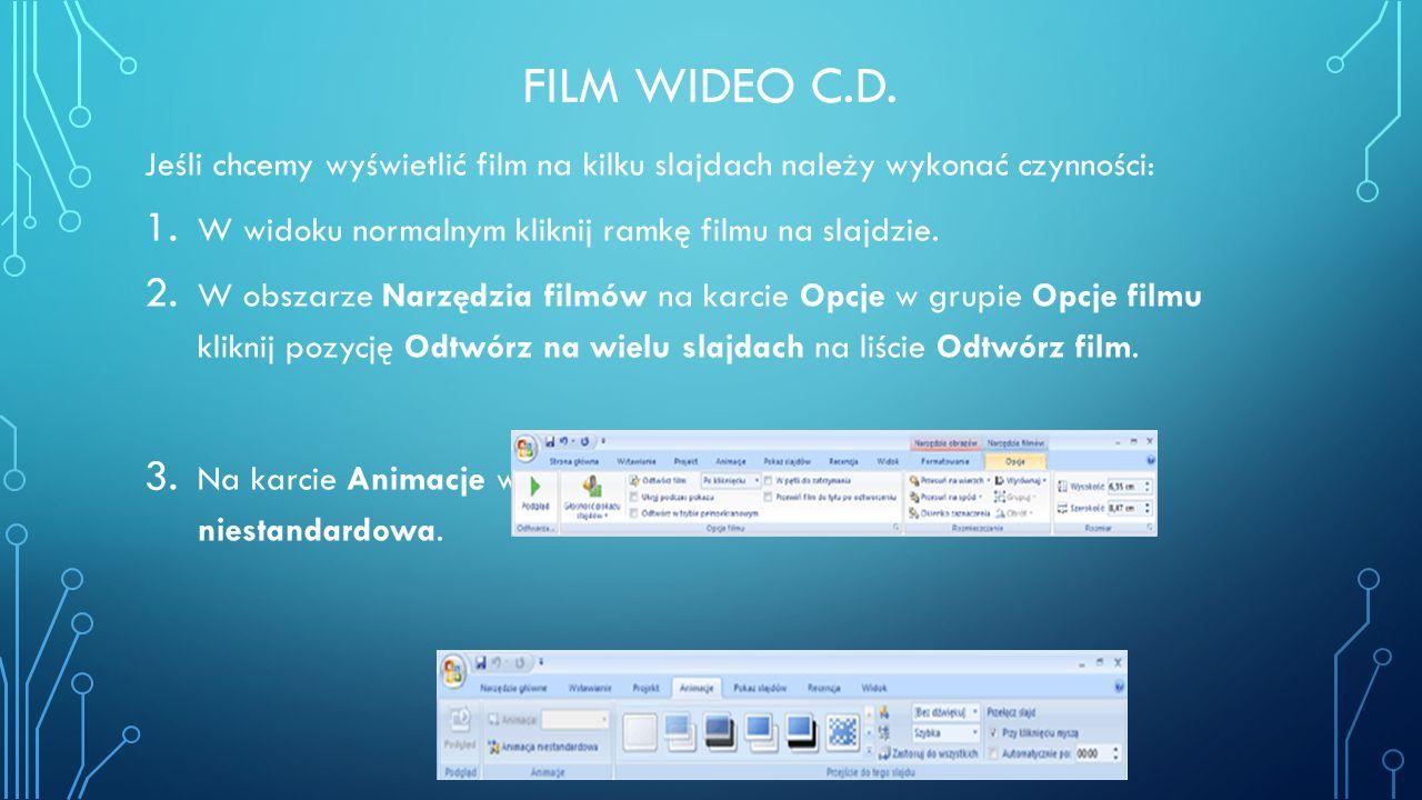 FILM WIDEO C.D. Jeśli chcemy wyświetlić film na kilku slajdach należy wykonać czynności: 1. W widoku normalnym kliknij ramkę filmu na slajdzie. 2. W o