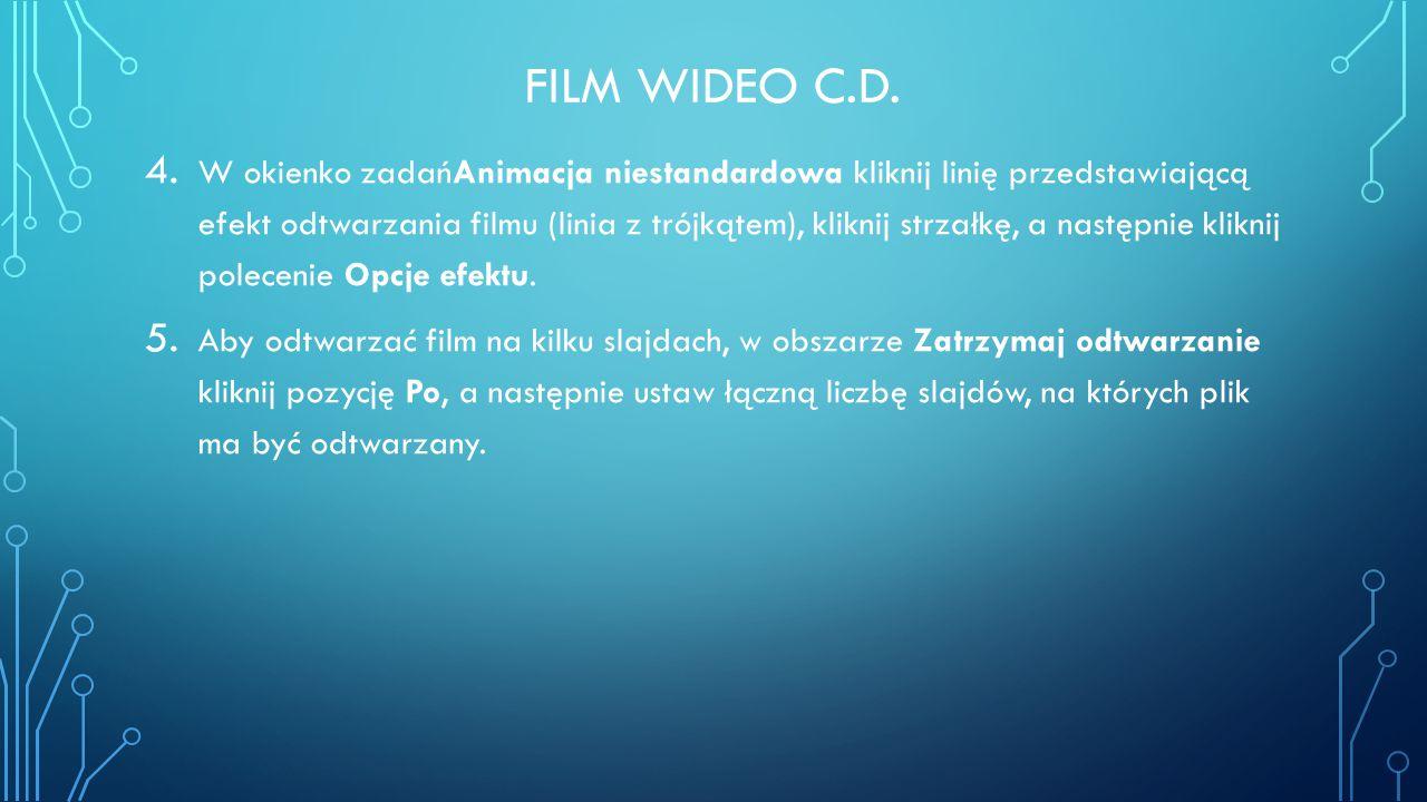 FILM WIDEO C.D. 4. W okienko zadańAnimacja niestandardowa kliknij linię przedstawiającą efekt odtwarzania filmu (linia z trójkątem), kliknij strzałkę,