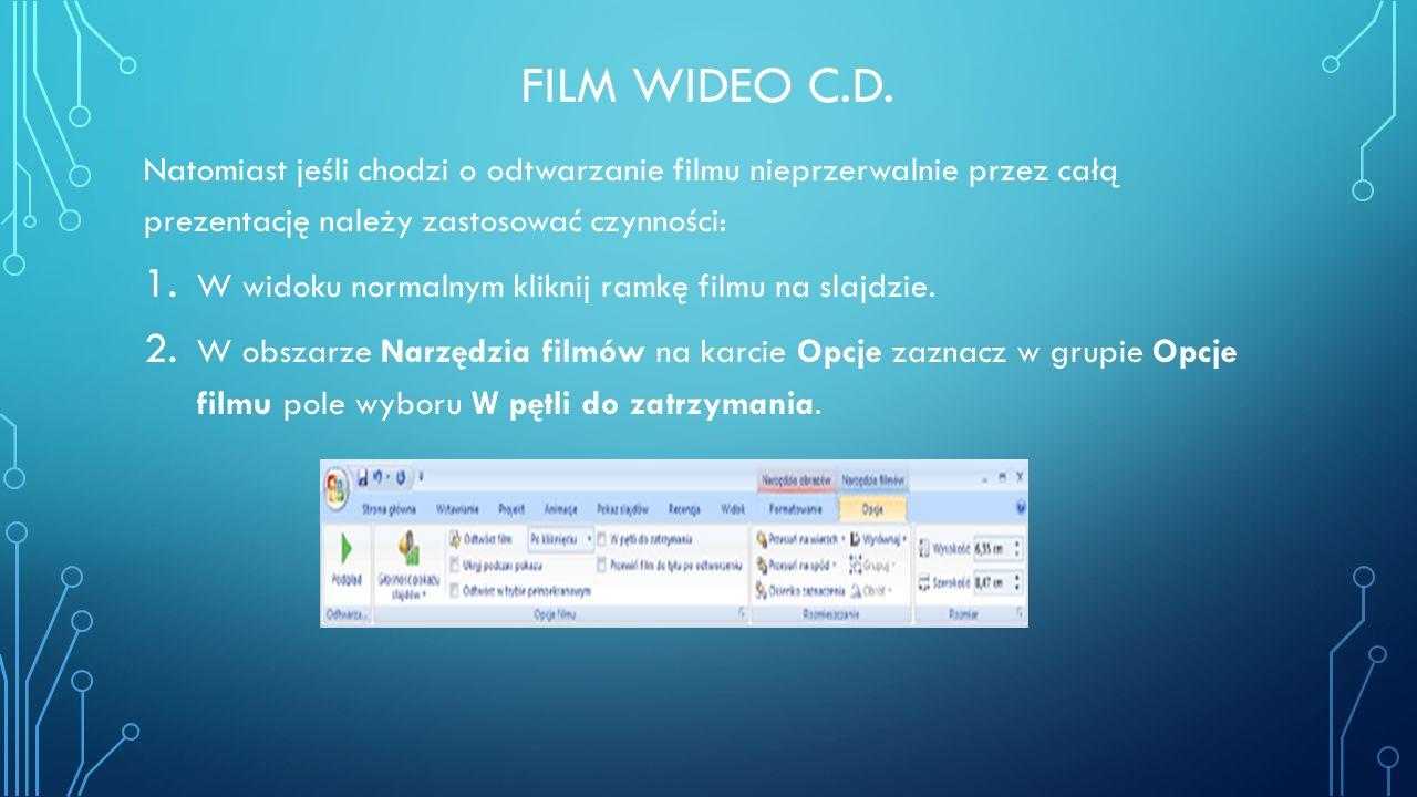 FILM WIDEO C.D. Natomiast jeśli chodzi o odtwarzanie filmu nieprzerwalnie przez całą prezentację należy zastosować czynności: 1. W widoku normalnym kl