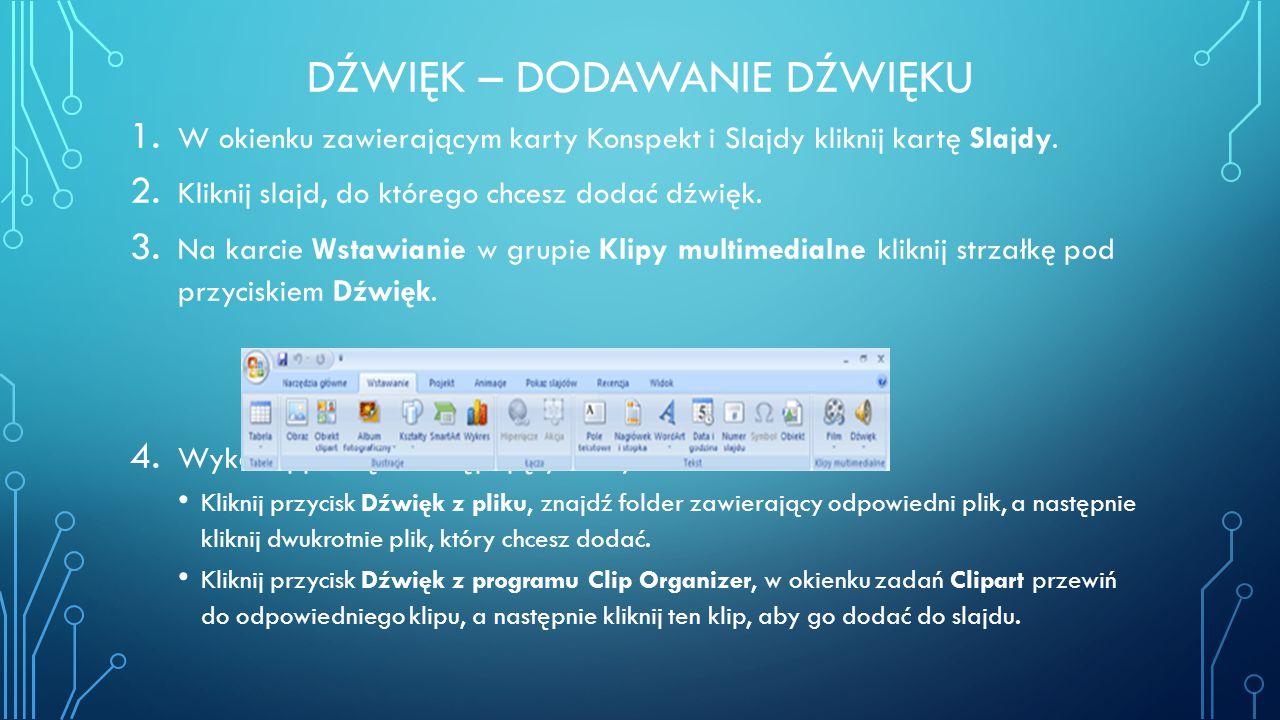 DŹWIĘK – DODAWANIE DŹWIĘKU 1. W okienku zawierającym karty Konspekt i Slajdy kliknij kartę Slajdy. 2. Kliknij slajd, do którego chcesz dodać dźwięk. 3
