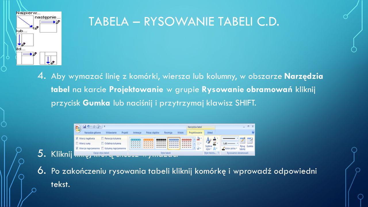 TABELA – RYSOWANIE TABELI C.D. 4. Aby wymazać linię z komórki, wiersza lub kolumny, w obszarze Narzędzia tabel na karcie Projektowanie w grupie Rysowa