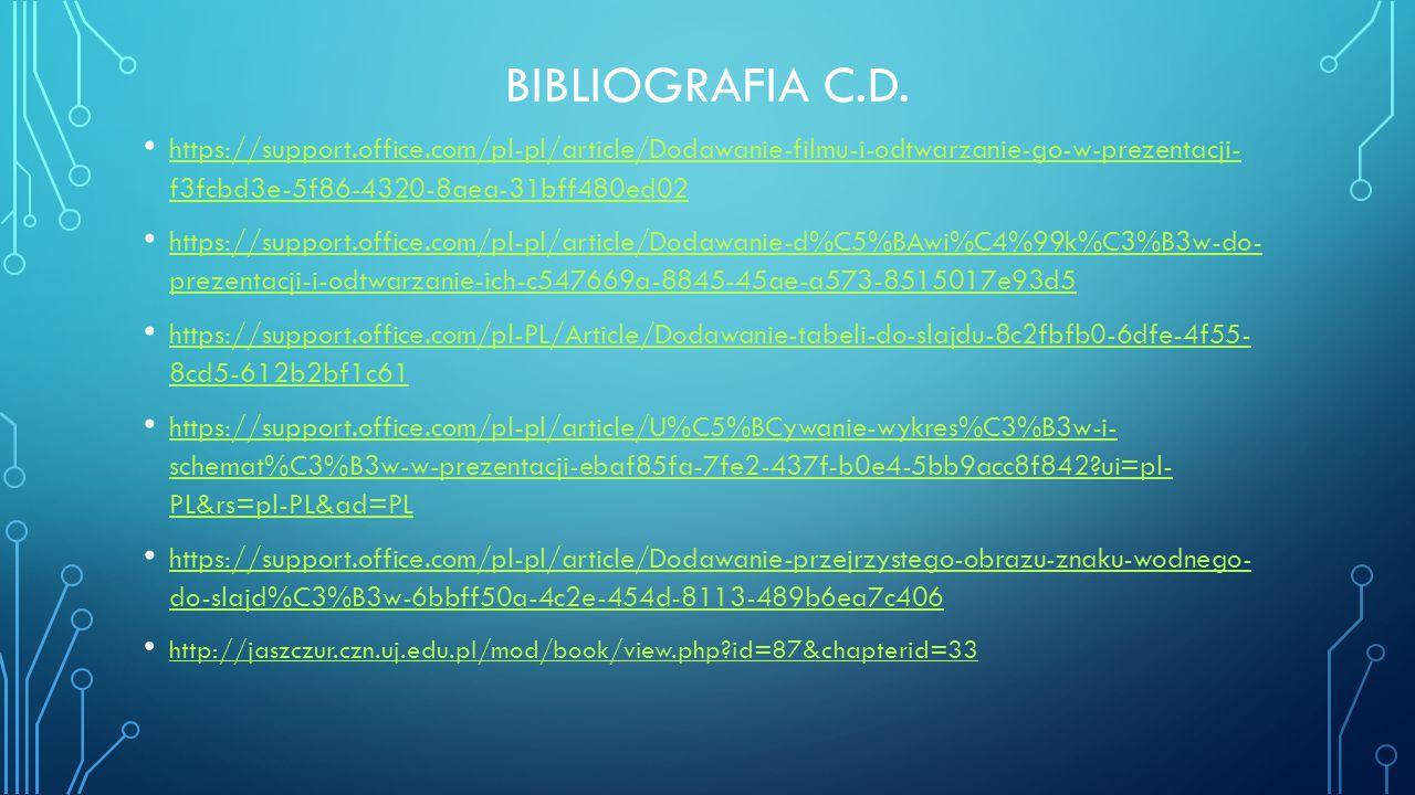 BIBLIOGRAFIA C.D. https://support.office.com/pl-pl/article/Dodawanie-filmu-i-odtwarzanie-go-w-prezentacji- f3fcbd3e-5f86-4320-8aea-31bff480ed02 https: