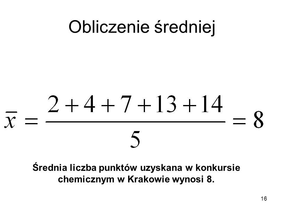 16 Obliczenie średniej Średnia liczba punktów uzyskana w konkursie chemicznym w Krakowie wynosi 8.
