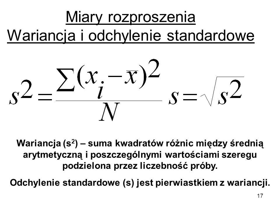 17 Miary rozproszenia Wariancja i odchylenie standardowe Wariancja (s 2 ) – suma kwadratów różnic między średnią arytmetyczną i poszczególnymi wartośc