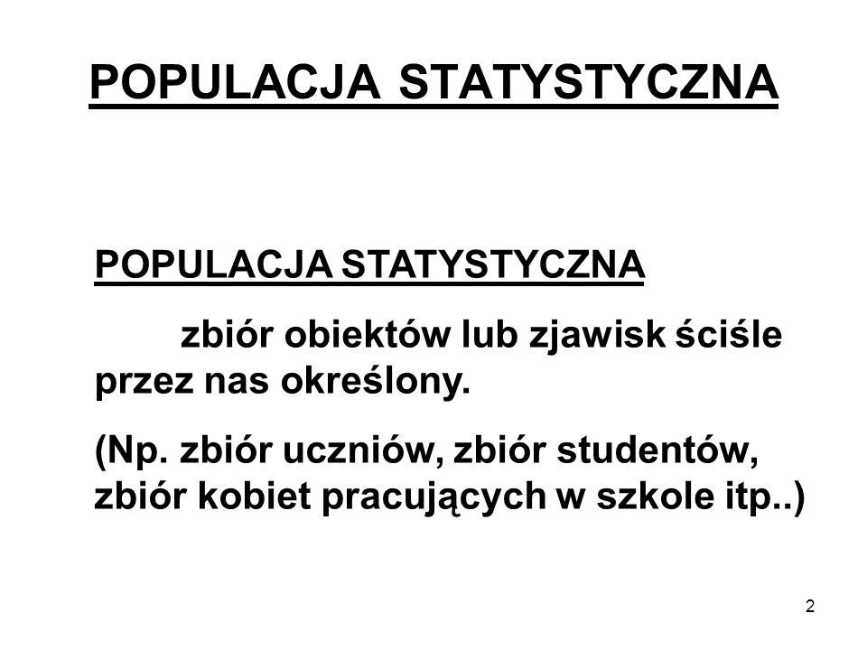 3 JEDNOSTKA STATYSTYCZNA Każdy zbiór składa się z poszczególnych jednostek statystycznych czyli elementów populacji statystycznej.