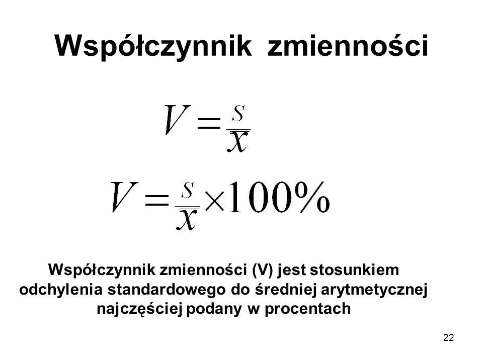 22 Współczynnik zmienności Współczynnik zmienności (V) jest stosunkiem odchylenia standardowego do średniej arytmetycznej najczęściej podany w procent