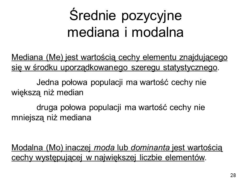 28 Średnie pozycyjne mediana i modalna Mediana (Me) jest wartością cechy elementu znajdującego się w środku uporządkowanego szeregu statystycznego. Je
