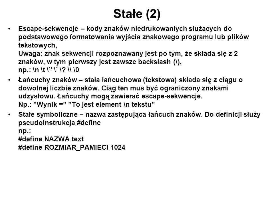 Stałe (2) Escape-sekwencje – kody znaków niedrukowanlych służących do podstawowego formatowania wyjścia znakowego programu lub plików tekstowych, Uwag