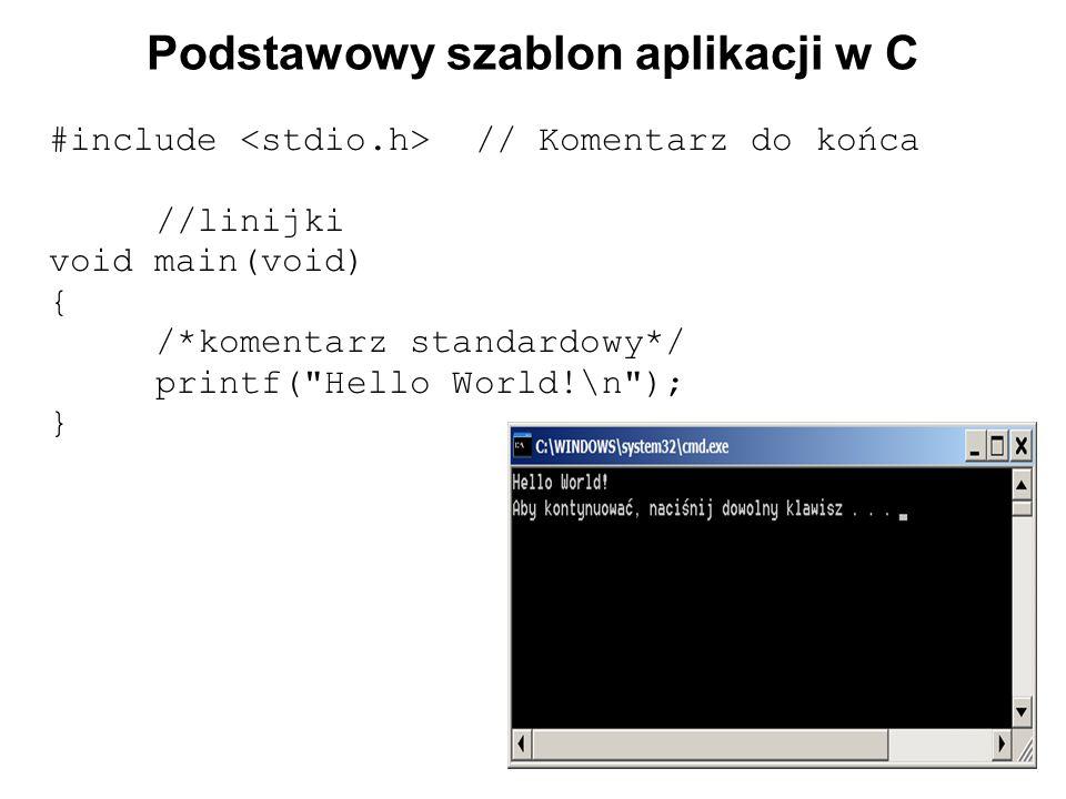 Podstawowy szablon aplikacji w C #include // Komentarz do końca //linijki void main(void) { /*komentarz standardowy*/ printf(