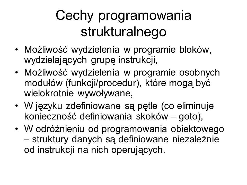 Cechy programowania strukturalnego Możliwość wydzielenia w programie bloków, wydzielających grupę instrukcji, Możliwość wydzielenia w programie osobny