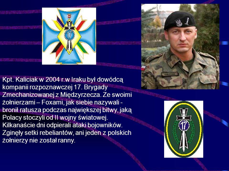 Kpt. Kaliciak w 2004 r.w Iraku był dowódcą kompanii rozpoznawczej 17. Brygady Zmechanizowanej z Międzyrzecza. Ze swoimi żołnierzami – Foxami, jak sieb