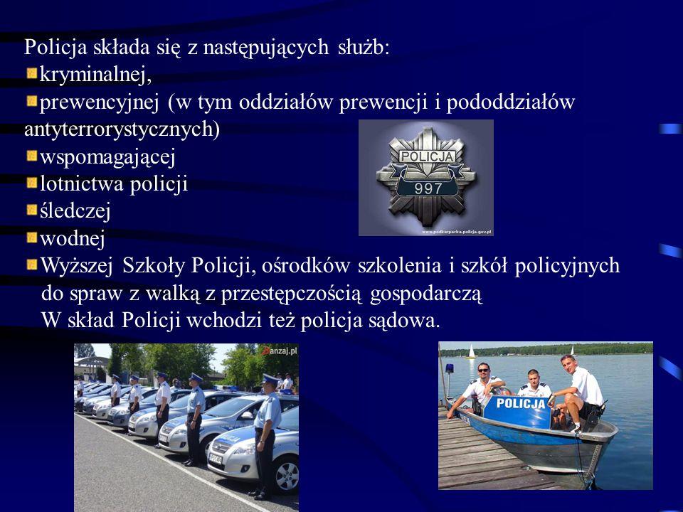 Policja składa się z następujących służb: kryminalnej, prewencyjnej (w tym oddziałów prewencji i pododdziałów antyterrorystycznych) wspomagającej lotn