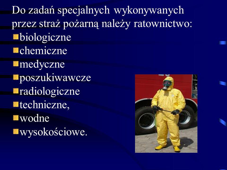 Do zadań specjalnych wykonywanych przez straż pożarną należy ratownictwo: biologiczne chemiczne medyczne poszukiwawcze radiologiczne techniczne, wodne