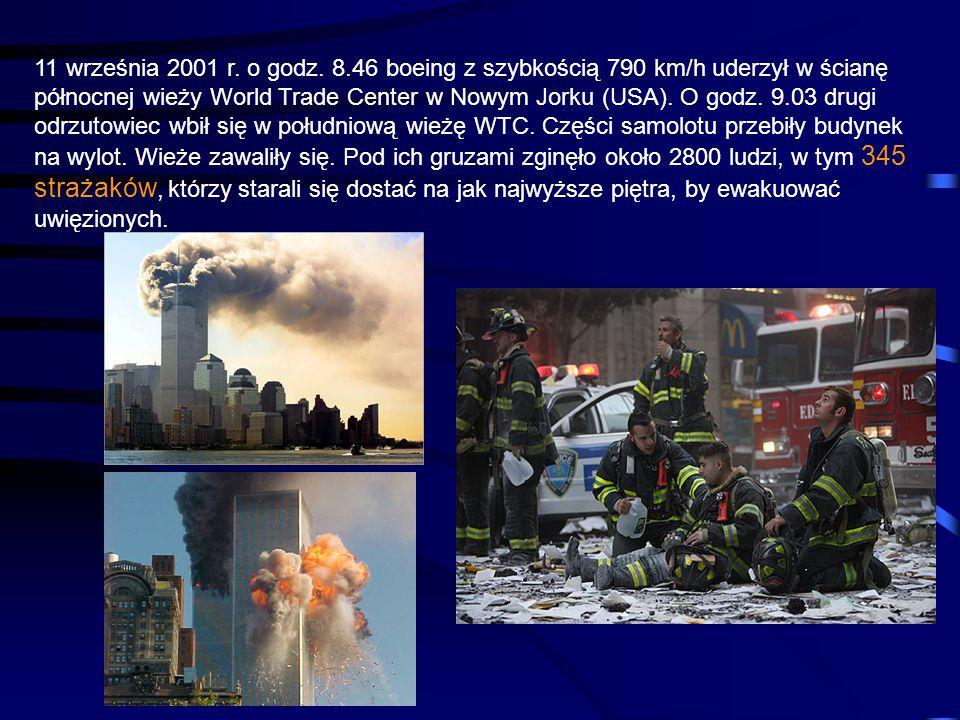 11 września 2001 r. o godz. 8.46 boeing z szybkością 790 km/h uderzył w ścianę północnej wieży World Trade Center w Nowym Jorku (USA). O godz. 9.03 dr