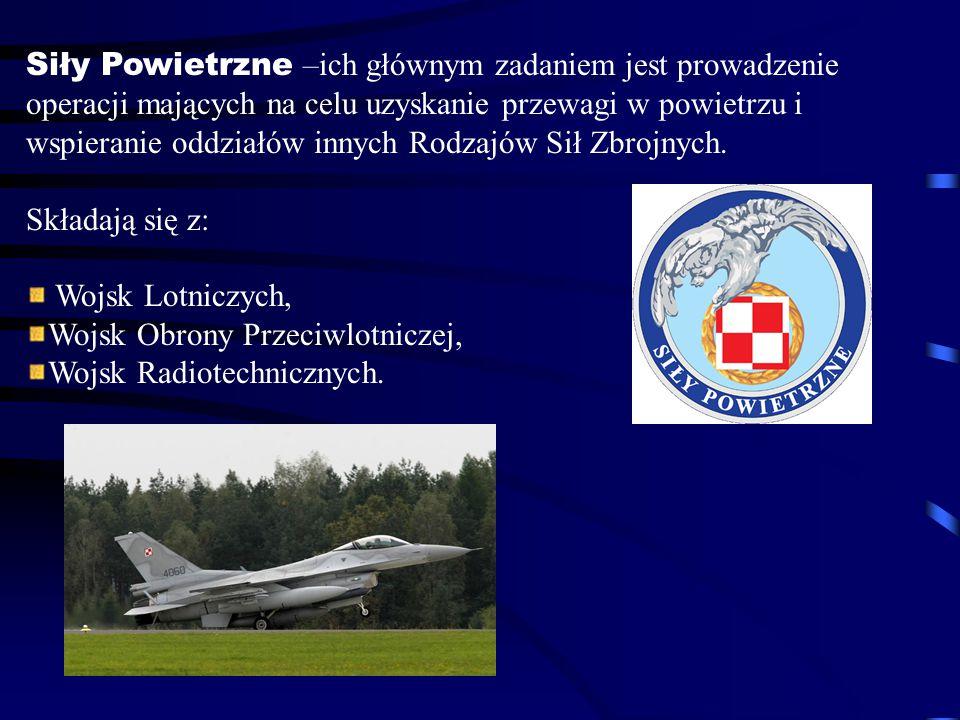 Siły Powietrzne –ich głównym zadaniem jest prowadzenie operacji mających na celu uzyskanie przewagi w powietrzu i wspieranie oddziałów innych Rodzajów