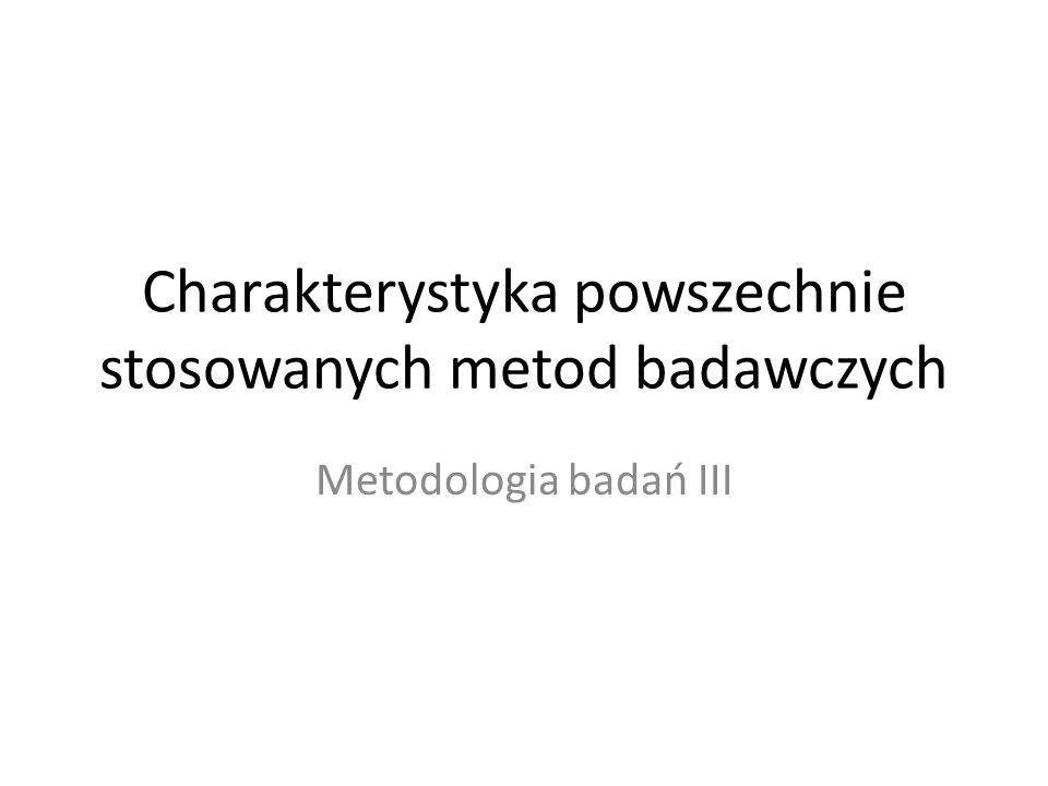 Charakterystyka powszechnie stosowanych metod badawczych Metodologia badań III