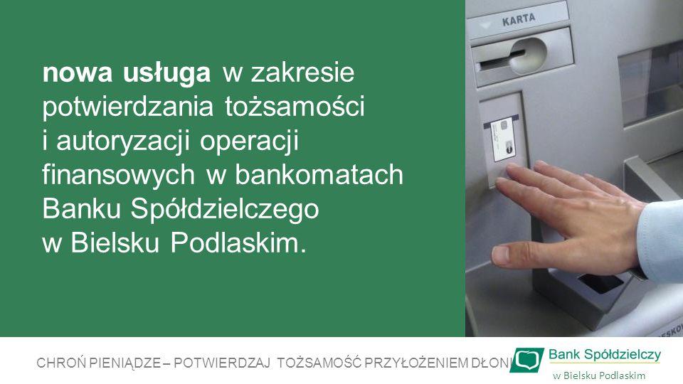 nowa usługa w zakresie potwierdzania tożsamości i autoryzacji operacji finansowych w bankomatach Banku Spółdzielczego w Bielsku Podlaskim.
