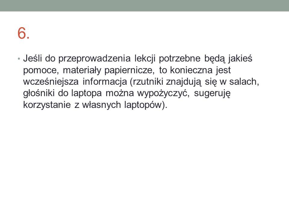 6. Jeśli do przeprowadzenia lekcji potrzebne będą jakieś pomoce, materiały papiernicze, to konieczna jest wcześniejsza informacja (rzutniki znajdują s