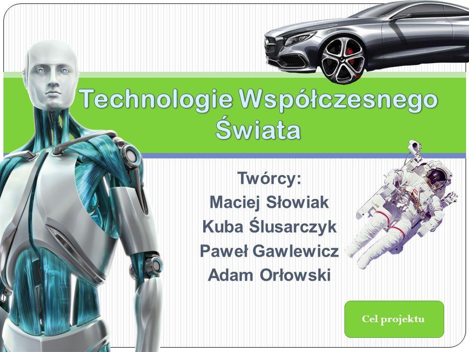 Cel projektu Twórcy: Maciej Słowiak Kuba Ślusarczyk Paweł Gawlewicz Adam Orłowski