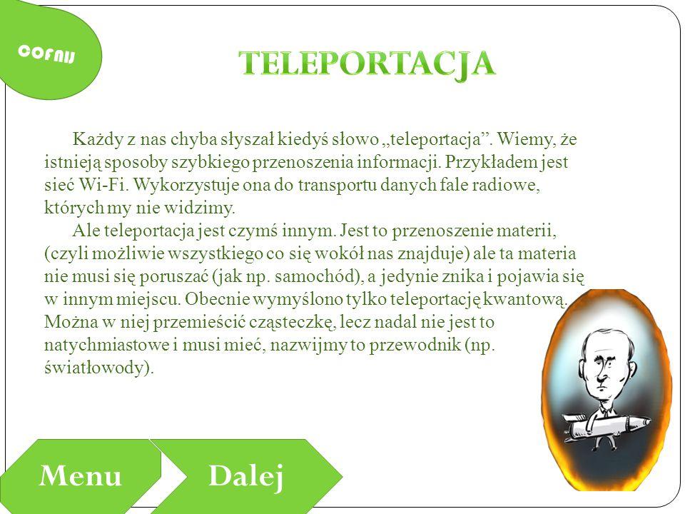 """COFNIJ MenuDalej Każdy z nas chyba słyszał kiedyś słowo """"teleportacja"""". Wiemy, że istnieją sposoby szybkiego przenoszenia informacji. Przykładem jest"""