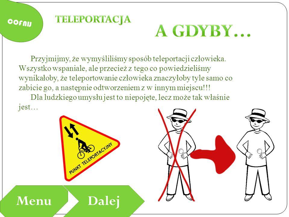 COFNIJ MenuDalej Przyjmijmy, że wymyśliliśmy sposób teleportacji człowieka.